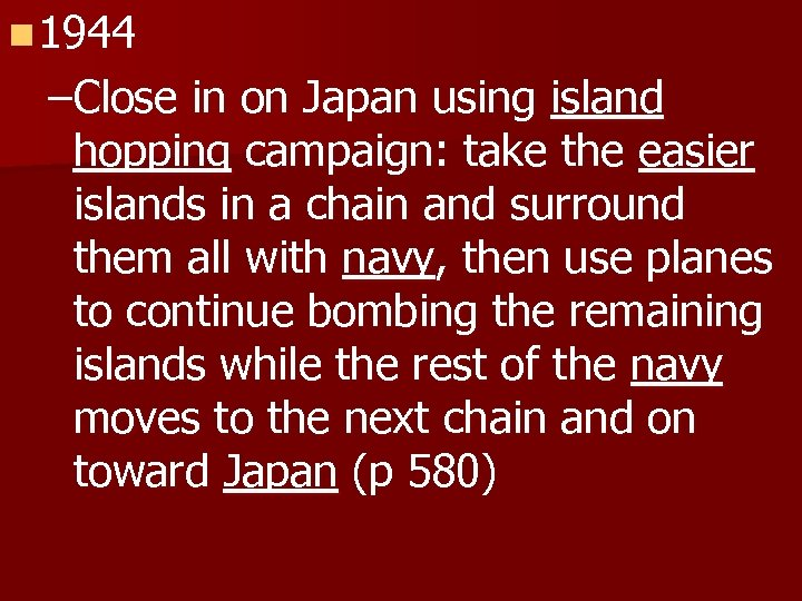 n 1944 –Close in on Japan using island hopping campaign: take the easier islands