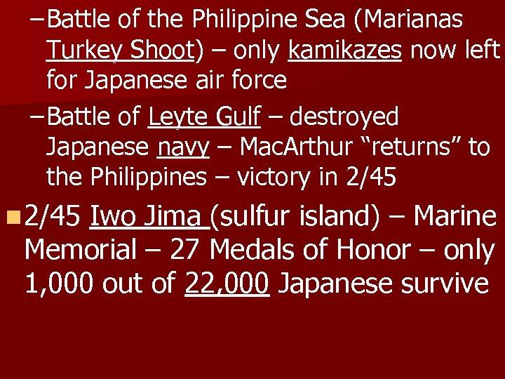 – Battle of the Philippine Sea (Marianas Turkey Shoot) – only kamikazes now left