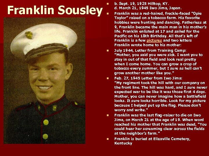 Franklin Sousley n n n b. Sept. 19, 1925 Hilltop, KY. d. March 21,