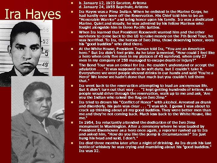 n Ira Hayes n n n n b. January 12, 1923 Sacaton, Arizona d.