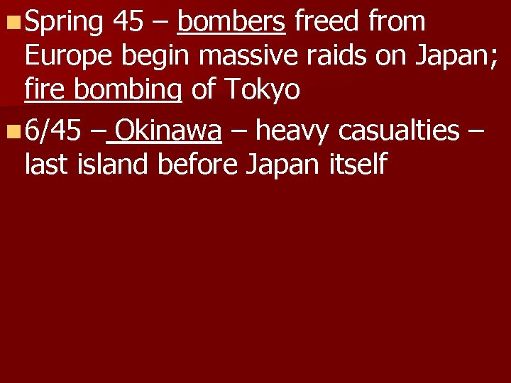 n Spring 45 – bombers freed from Europe begin massive raids on Japan; fire