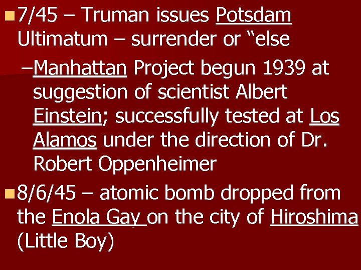 "n 7/45 – Truman issues Potsdam Ultimatum – surrender or ""else –Manhattan Project begun"