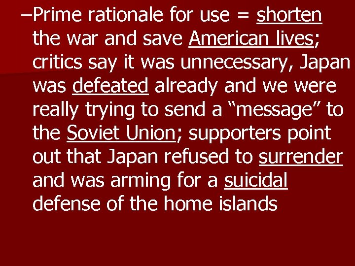 –Prime rationale for use = shorten the war and save American lives; critics say