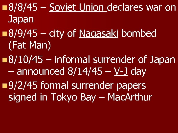 n 8/8/45 – Soviet Union declares war on Japan n 8/9/45 – city of