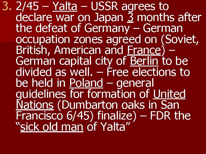 3. 2/45 – Yalta – USSR agrees to declare war on Japan 3 months