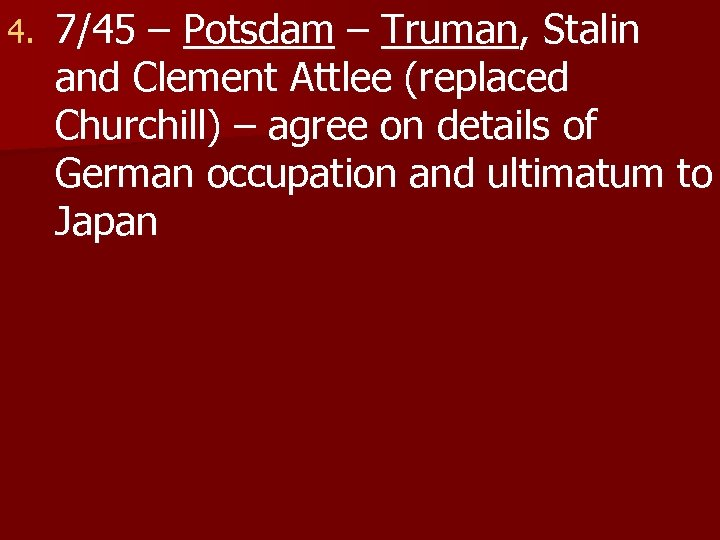 4. 7/45 – Potsdam – Truman, Stalin and Clement Attlee (replaced Churchill) – agree