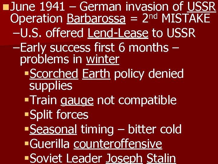 n June 1941 – German invasion of USSR Operation Barbarossa = 2 nd MISTAKE