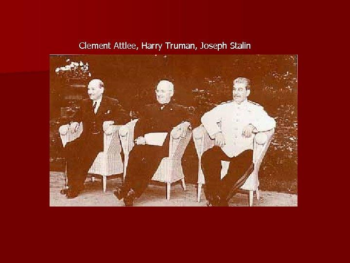 Clement Attlee, Harry Truman, Joseph Stalin