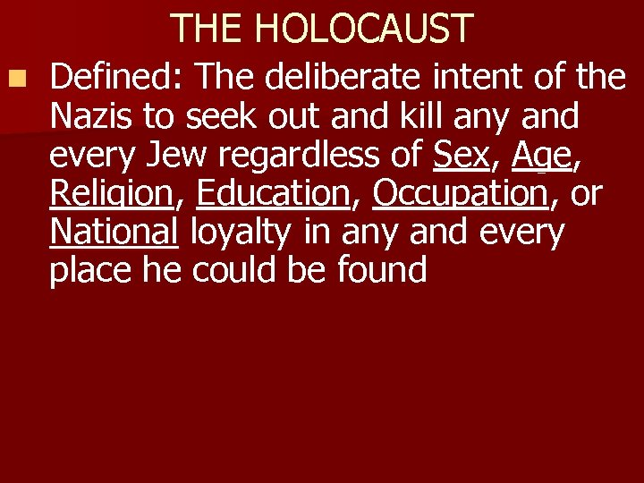 THE HOLOCAUST n Defined: The deliberate intent of the Nazis to seek out and