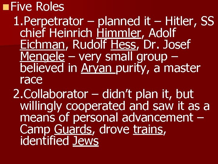 n Five Roles 1. Perpetrator – planned it – Hitler, SS chief Heinrich Himmler,