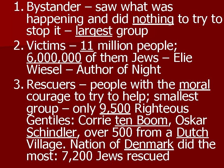 1. Bystander – saw what was happening and did nothing to try to stop