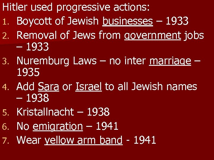 Hitler used progressive actions: 1. Boycott of Jewish businesses – 1933 2. Removal of