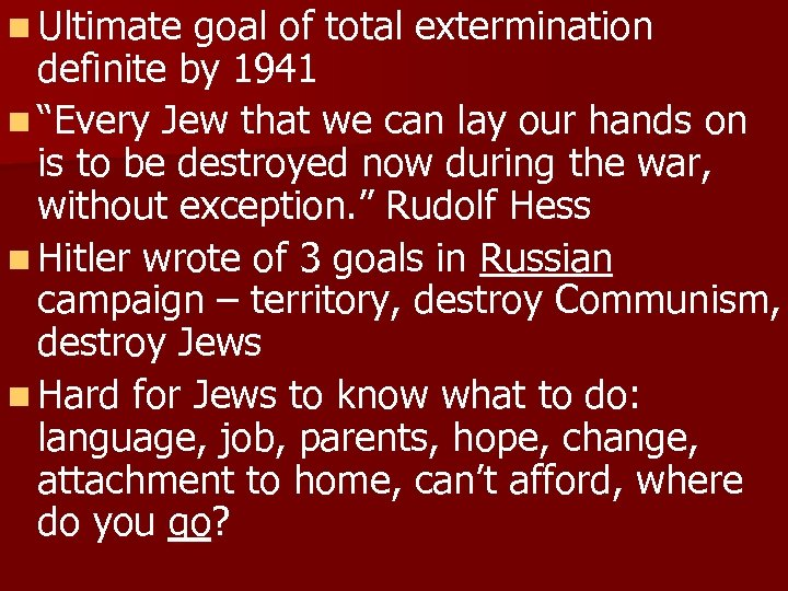 """n Ultimate goal of total extermination definite by 1941 n """"Every Jew that we"""