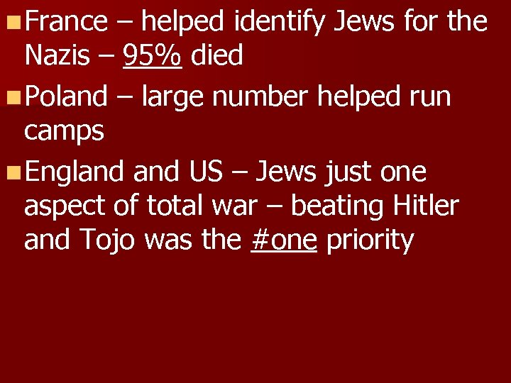 n France – helped identify Jews for the Nazis – 95% died n Poland