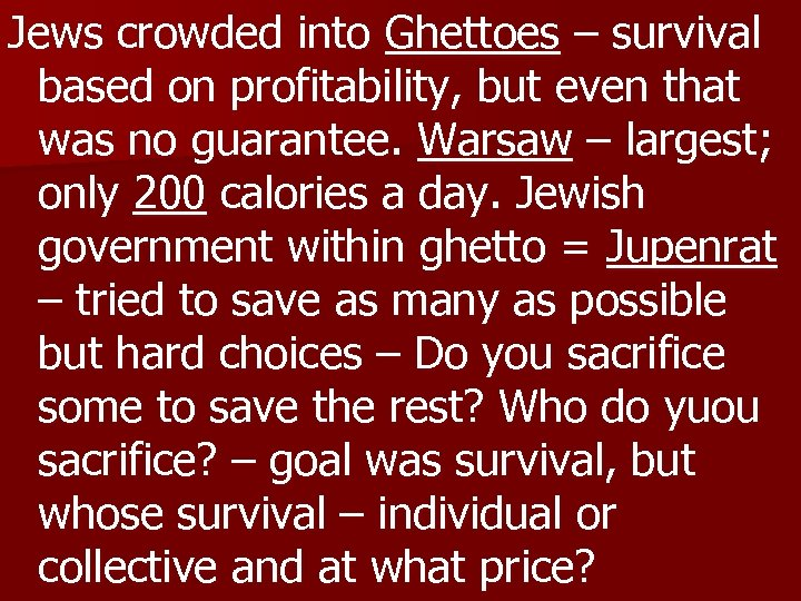 Jews crowded into Ghettoes – survival based on profitability, but even that was no