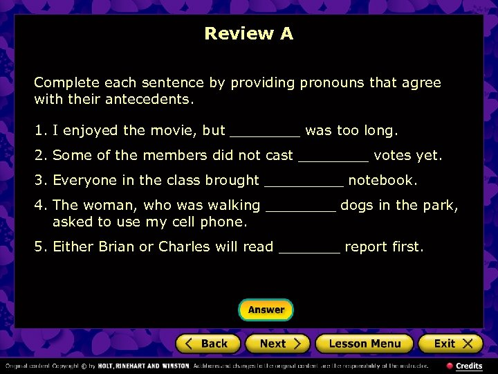 Review A Complete each sentence by providing pronouns that agree with their antecedents. 1.