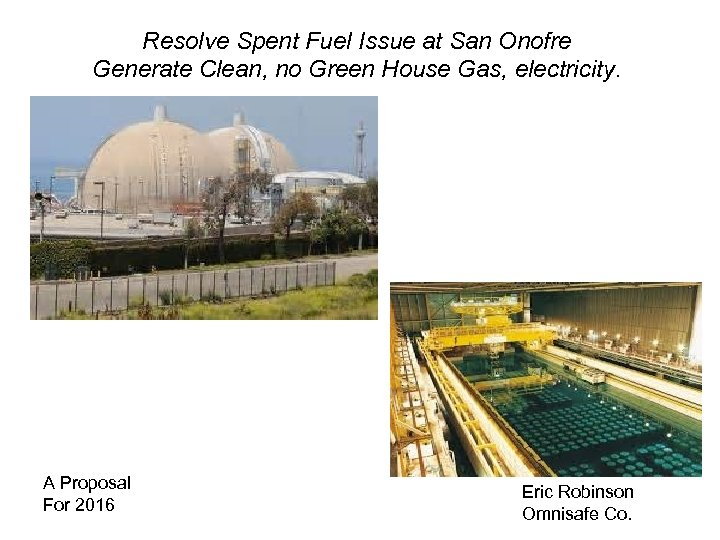 Resolve Spent Fuel Issue at San Onofre Generate Clean, no Green House Gas, electricity.