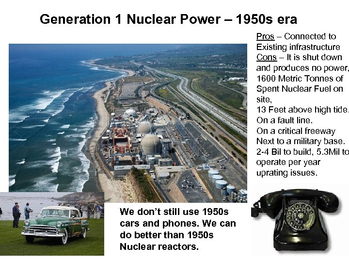 Generation 1 Nuclear Power – 1950 s era Pros – Connected to Existing infrastructure