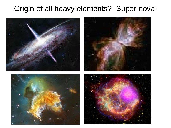 Origin of all heavy elements? Super nova!