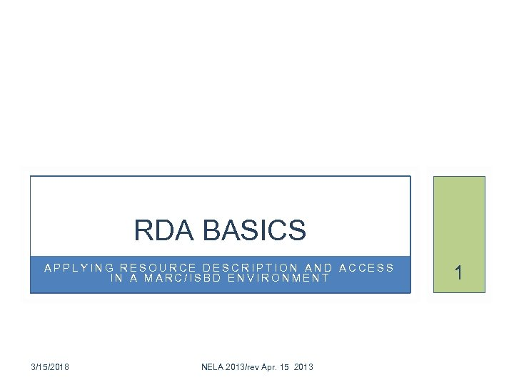 RDA BASICS APPLYING RESOURCE DESCRIPTION AND ACCESS IN A MARC/ISBD ENVIRONMENT 3/15/2018 NELA 2013/rev