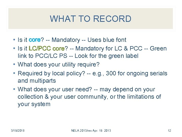 WHAT TO RECORD • Is it core? -- Mandatory -- Uses blue font •