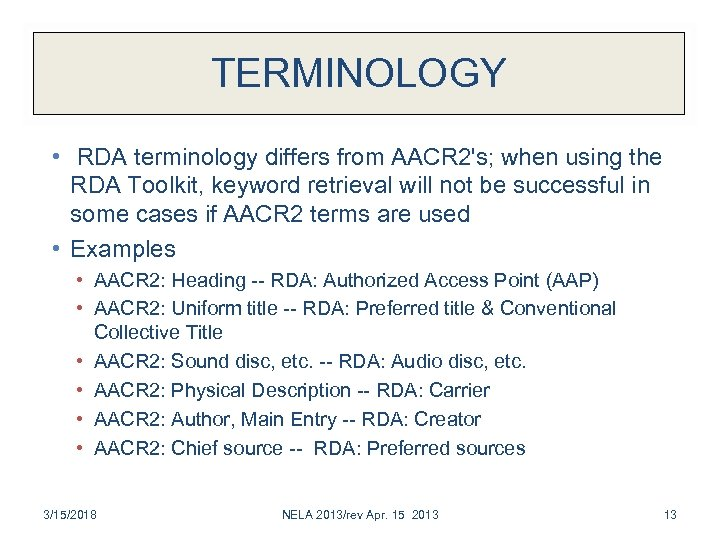 TERMINOLOGY • RDA terminology differs from AACR 2's; when using the RDA Toolkit, keyword