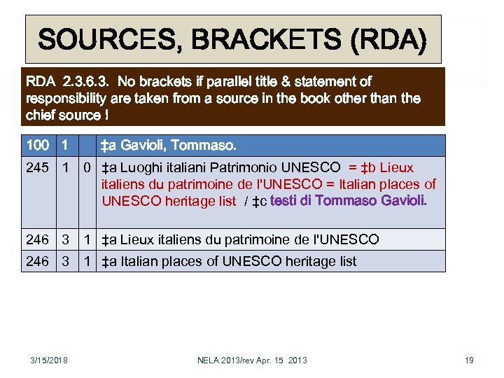 SOURCES, BRACKETS (RDA) RDA 2. 3. 6. 3. No brackets if parallel title &