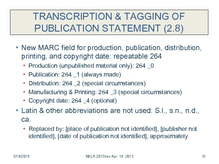 TRANSCRIPTION & TAGGING OF PUBLICATION STATEMENT (2. 8) • New MARC field for production,