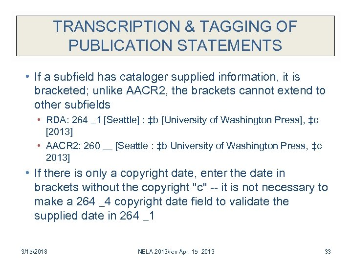 TRANSCRIPTION & TAGGING OF PUBLICATION STATEMENTS • If a subfield has cataloger supplied information,