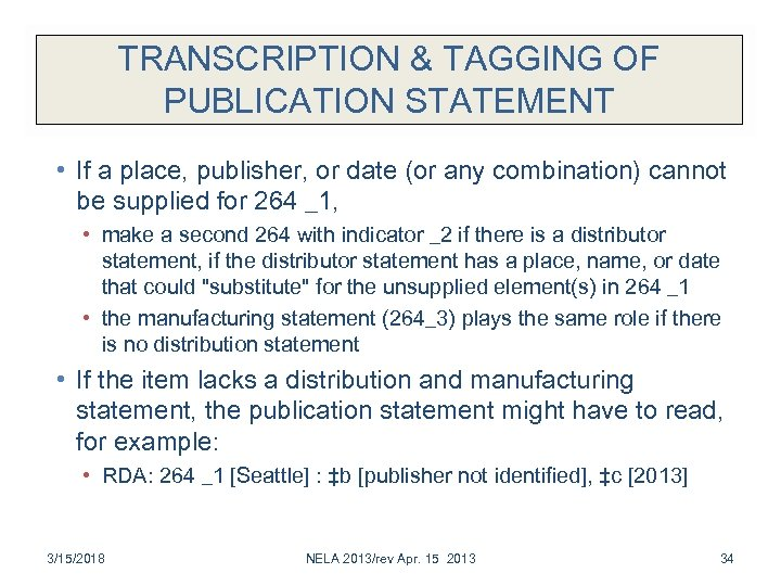 TRANSCRIPTION & TAGGING OF PUBLICATION STATEMENT • If a place, publisher, or date (or