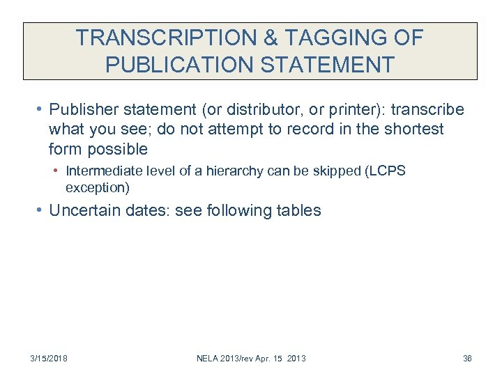 TRANSCRIPTION & TAGGING OF PUBLICATION STATEMENT • Publisher statement (or distributor, or printer): transcribe