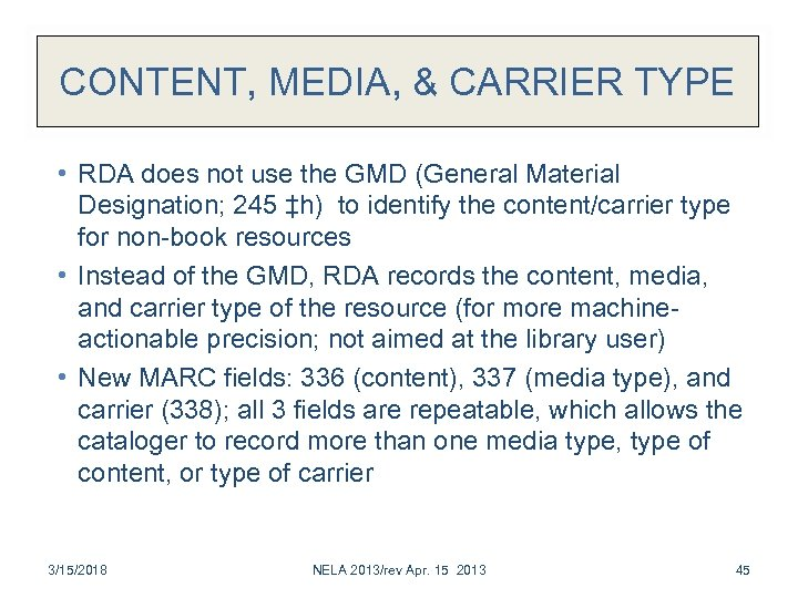 CONTENT, MEDIA, & CARRIER TYPE • RDA does not use the GMD (General Material
