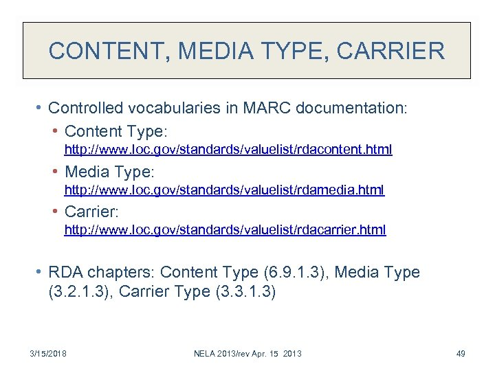 CONTENT, MEDIA TYPE, CARRIER • Controlled vocabularies in MARC documentation: • Content Type: http: