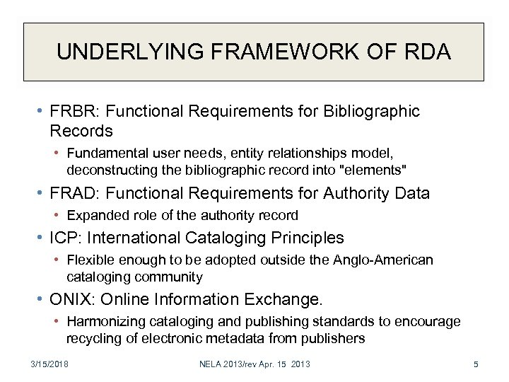 UNDERLYING FRAMEWORK OF RDA • FRBR: Functional Requirements for Bibliographic Records • Fundamental user
