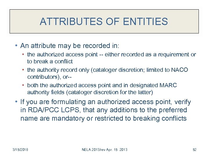 ATTRIBUTES OF ENTITIES • An attribute may be recorded in: • the authorized access