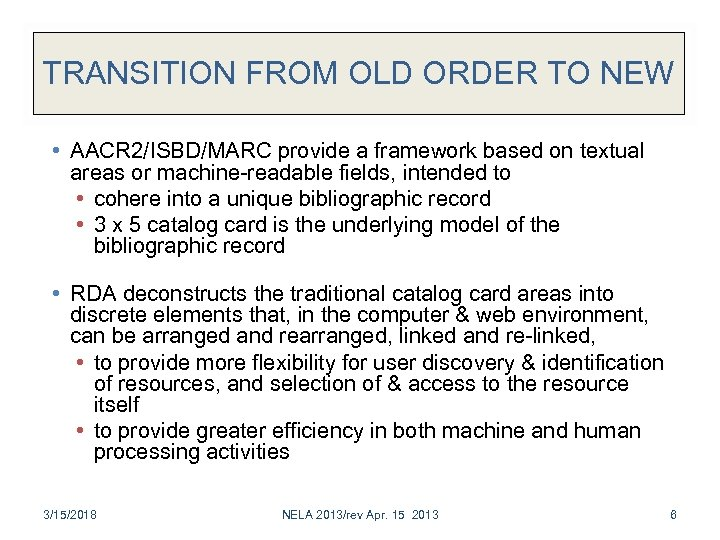 TRANSITION FROM OLD ORDER TO NEW • AACR 2/ISBD/MARC provide a framework based on