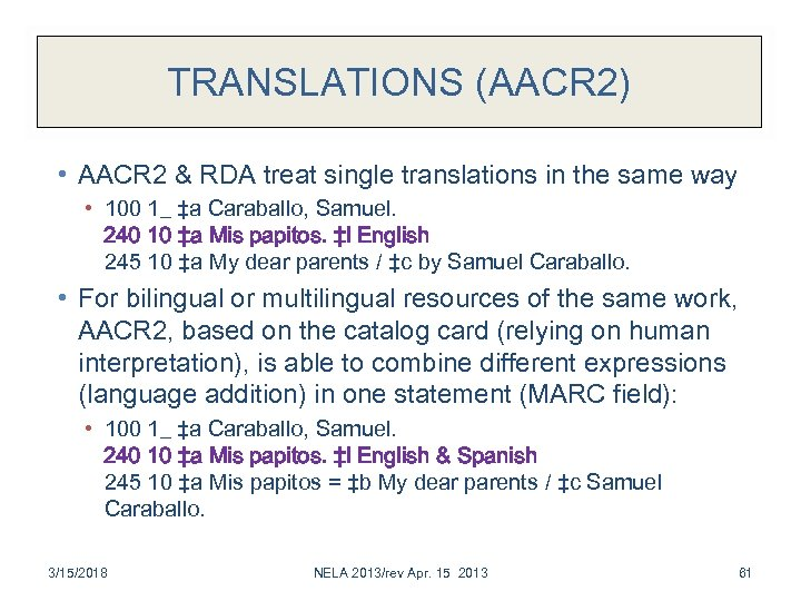 TRANSLATIONS (AACR 2) • AACR 2 & RDA treat single translations in the same