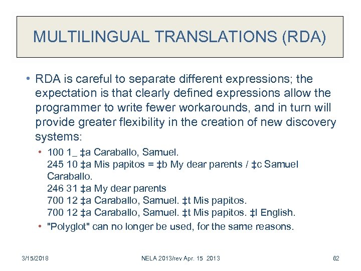 MULTILINGUAL TRANSLATIONS (RDA) • RDA is careful to separate different expressions; the expectation is