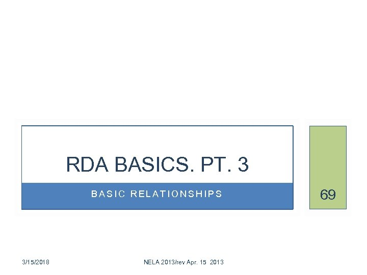 RDA BASICS. PT. 3 BASIC RELATIONSHIPS 3/15/2018 NELA 2013/rev Apr. 15 2013 69