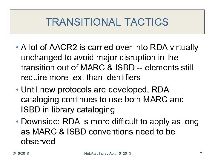 TRANSITIONAL TACTICS • A lot of AACR 2 is carried over into RDA virtually