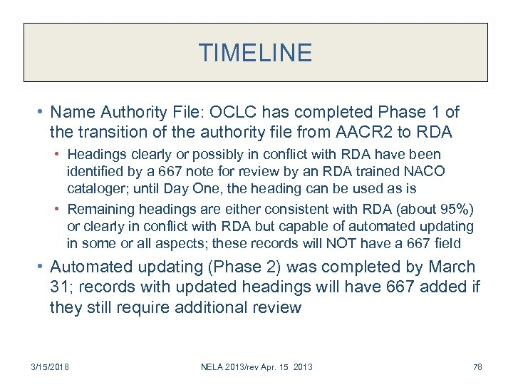TIMELINE • Name Authority File: OCLC has completed Phase 1 of the transition of