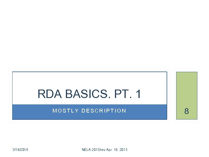 RDA BASICS. PT. 1 MOSTLY DESCRIPTION 3/15/2018 NELA 2013/rev Apr. 15 2013 8