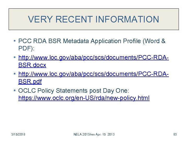VERY RECENT INFORMATION • PCC RDA BSR Metadata Application Profile (Word & PDF): •