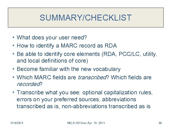 SUMMARY/CHECKLIST • What does your user need? • How to identify a MARC record