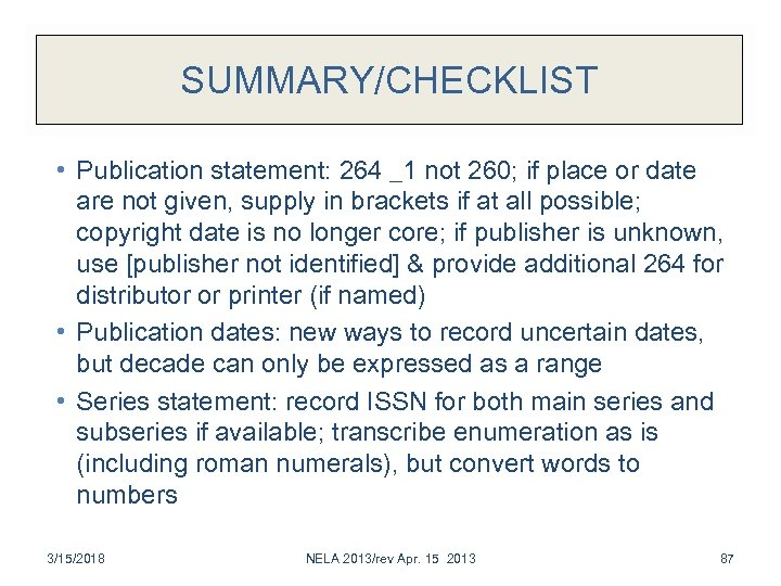 SUMMARY/CHECKLIST • Publication statement: 264 _1 not 260; if place or date are not