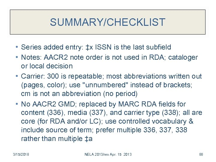 SUMMARY/CHECKLIST • Series added entry: ‡x ISSN is the last subfield • Notes: AACR
