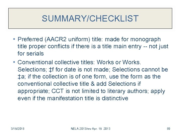 SUMMARY/CHECKLIST • Preferred (AACR 2 uniform) title: made for monograph title proper conflicts if