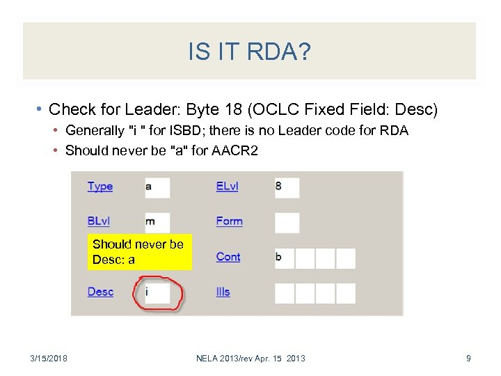 IS IT RDA? • Check for Leader: Byte 18 (OCLC Fixed Field: Desc) •
