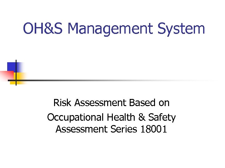 OH&S Management System Risk Assessment Based on Occupational Health & Safety Assessment Series 18001