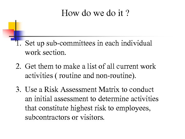 How do we do it ? 1. Set up sub-committees in each individual work